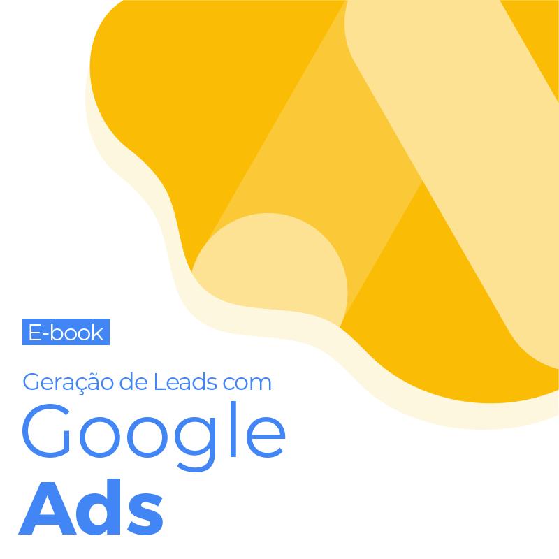 Ebook: Geração de Leads com o Google Ads